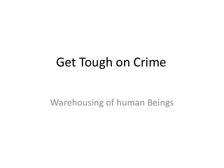 Get Tough on Crime<br />Warehousing of human Beings<br />