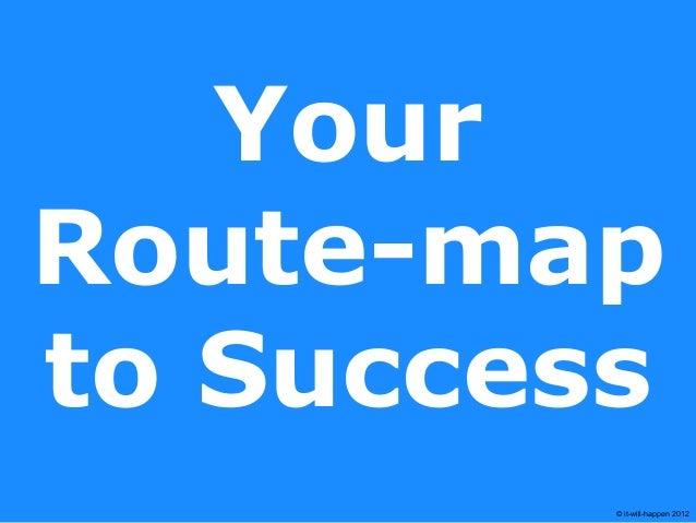 © it-will-happen 2012YourRoute-mapto Success