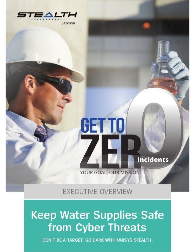 EXECUTIVE OVERVIEW Keep Water Supplies Safe from Cyber Threats DON'T BE A TARGET. GO DARK WITH UNISYS STEALTH.