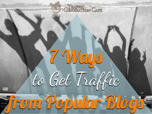 7 Ways to Get T!affic from Popular Blogs