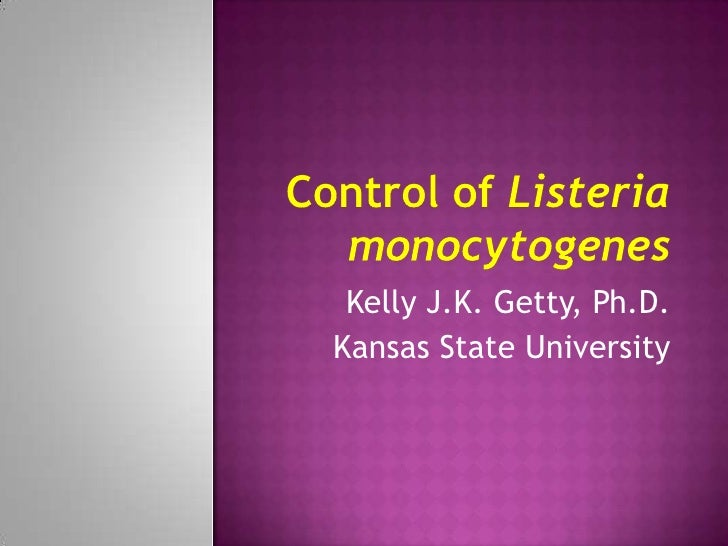 Control of Listeriamonocytogenes<br />Kelly J.K. Getty, Ph.D.<br />Kansas State University<br />
