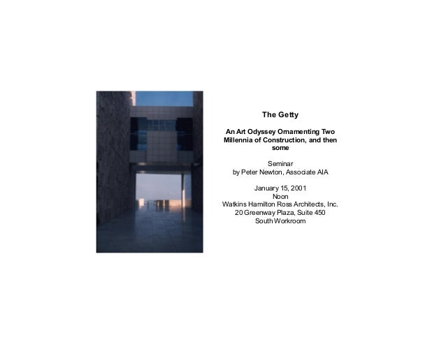 The Getty An Art Odyssey Ornamenting Two Millennia of Construction, and then some Seminar by Peter Newton, Associate AIA J...