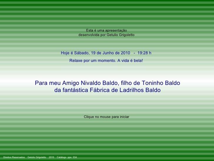 Esta é uma apresentação desenvolvida por Getulio Grigoletto Hoje é  Sábado, 19 de Junho de 2010   -  19:28  h Relaxe por u...