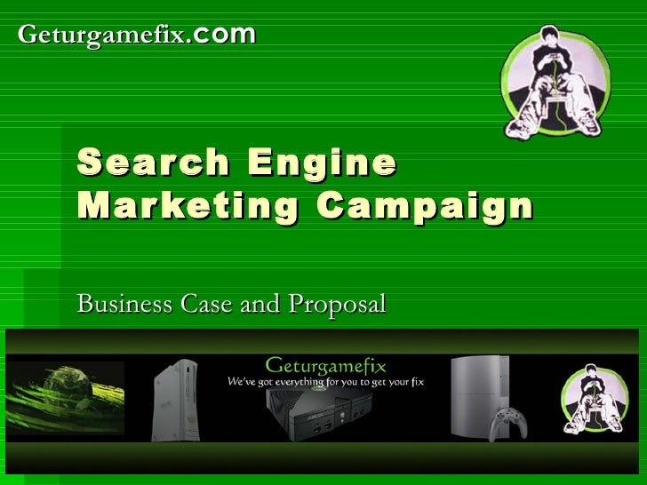Search Engine Marketing Campaign Business Case and Proposal Geturgamefix .com