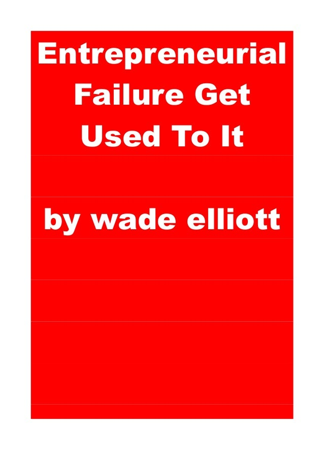Entrepreneurial Failure Get Used To It by wade elliott