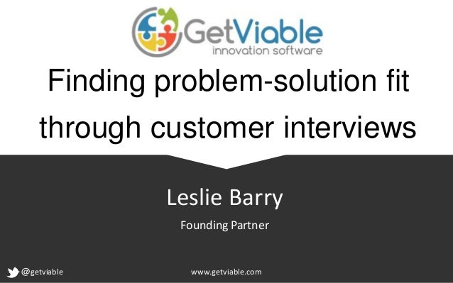 Finding problem-solution fitthrough customer interviews@getviable www.getviable.comLeslie BarryFounding Partner