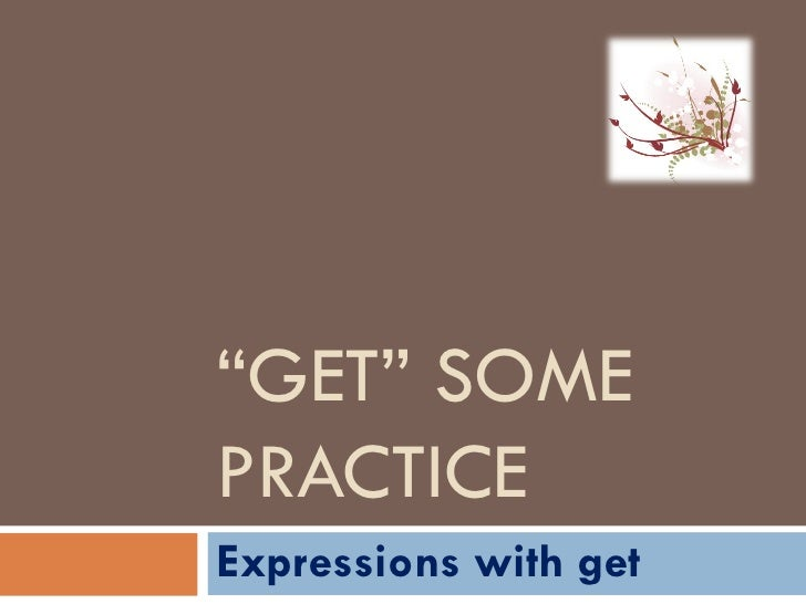 """"""" GET"""" SOME PRACTICE Expressions with get"""