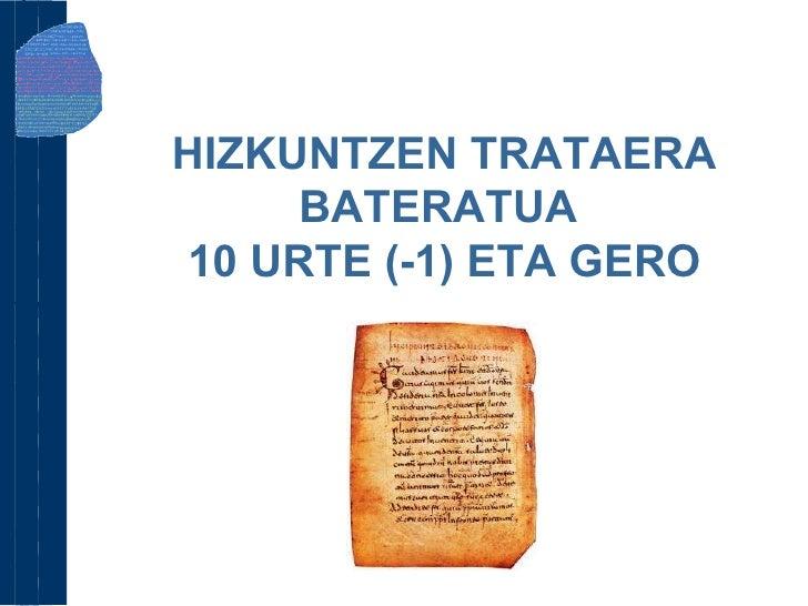 HIZKUNTZEN TRATAERA BATERATUA  10 URTE (-1) ETA GERO
