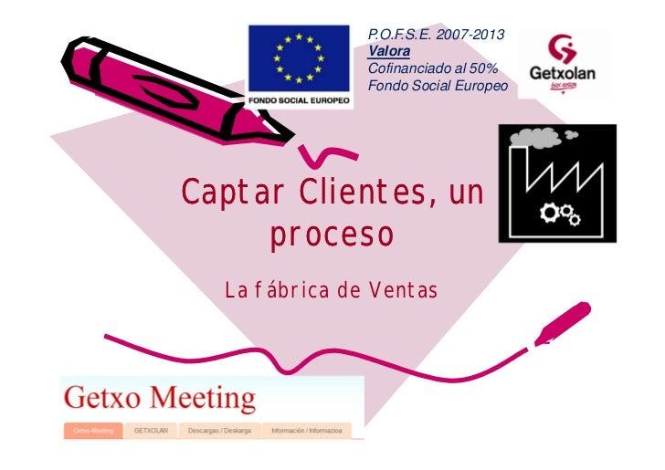 P.O.F.S.E. 2007-2013               Valora               Cofinanciado al 50%               Fondo Social EuropeoCaptar Clien...