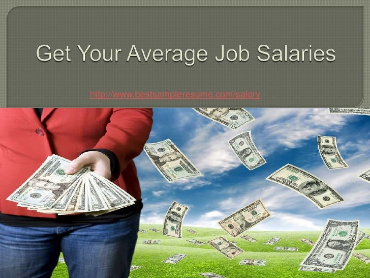 Get Your Average Job Salaries<br />http://www.bestsampleresume.com/salary<br />