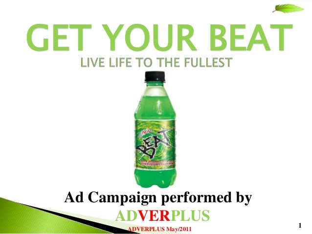 GET YOUR BEAT Ad Campaign performed by       ADVERPLUS              1         ADVERPLUS May/2011