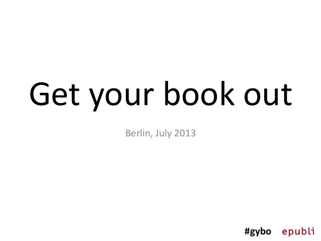 Get your book out (Presentation at Soho House, 09.07.2013)