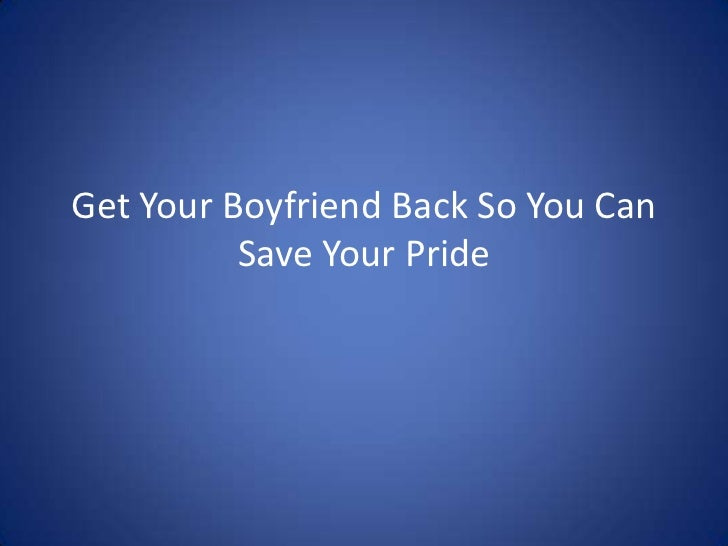 Get Your Boyfriend Back So You Can Save Your Pride<br />