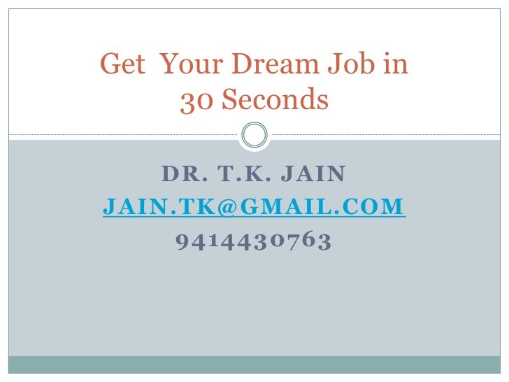 Get Your Dream Job in     30 Seconds    DR. T.K. JAINJAIN.TK@GMAIL.COM     9414430763