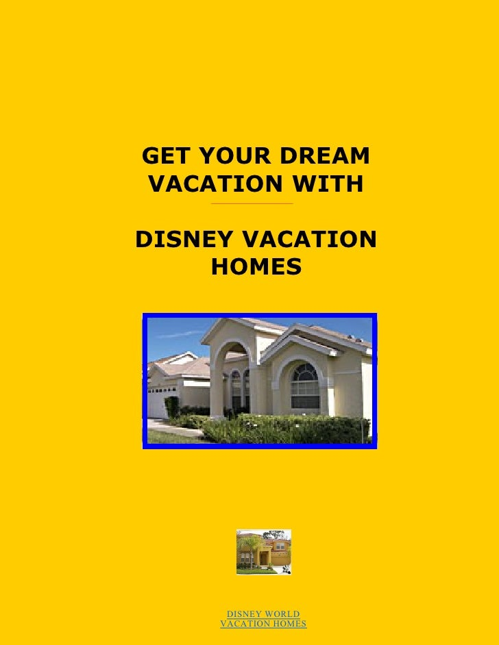 GET YOUR DREAM VACATION WITH  DISNEY VACATION      HOMES           DISNEY WORLD      VACATION HOMES