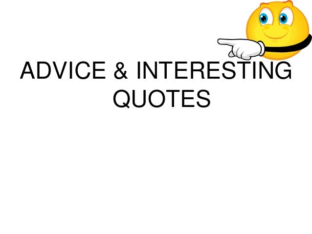 ADVICE & INTERESTING       QUOTES
