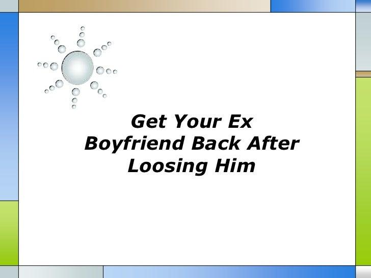 Get your ex boyfriend back after loosing him