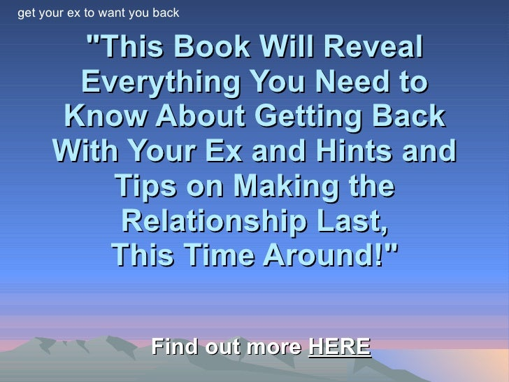 """""""This Book Will Reveal Everything You Need to Know About Getting Back With Your Ex and Hints and Tips on Making the R..."""