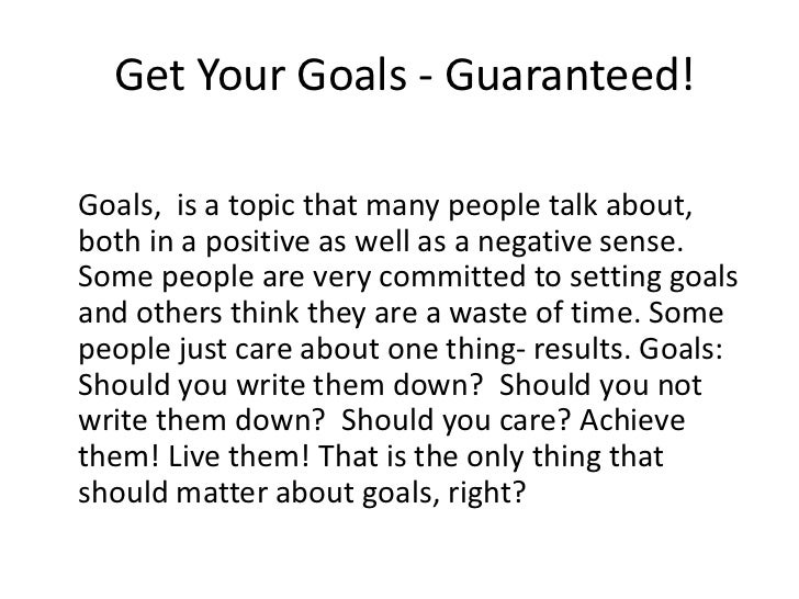 Get Your Goals - Guaranteed!Goals, is a topic that many people talk about,both in a positive as well as a negative sense.S...
