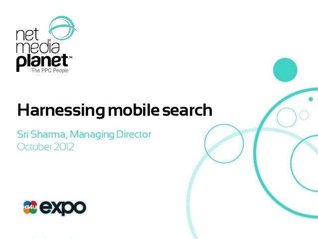 Harnessing mobile search    Sri Sharma, Managing Director    October 2012© 2012 Net Media Planet             1