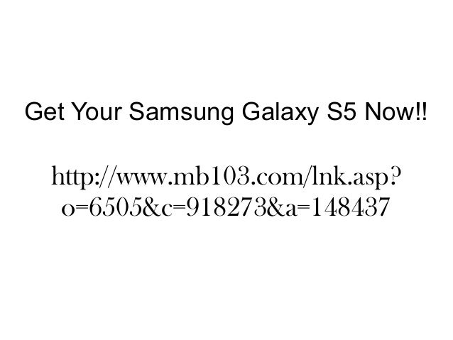 Get your samsung galaxy s5 now.