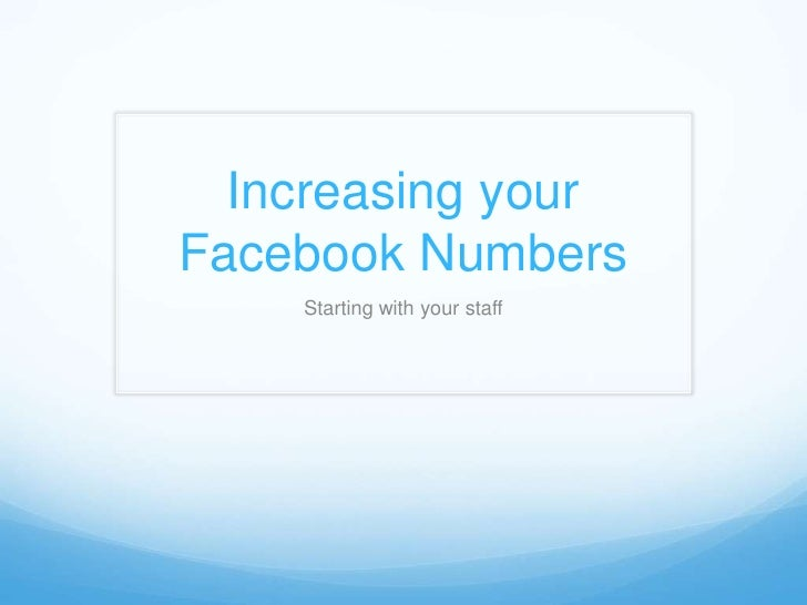 Increasing your Facebook Numbers<br />Starting with your staff<br />