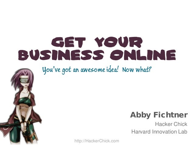 Get YourBusiness Online  You've got an awesome idea! Now what?                                     Abby Fichtner          ...