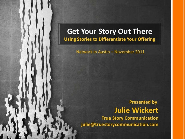 Get Your Story Out ThereUsing Stories to Differentiate Your Offering     Network in Austin – November 2011                ...