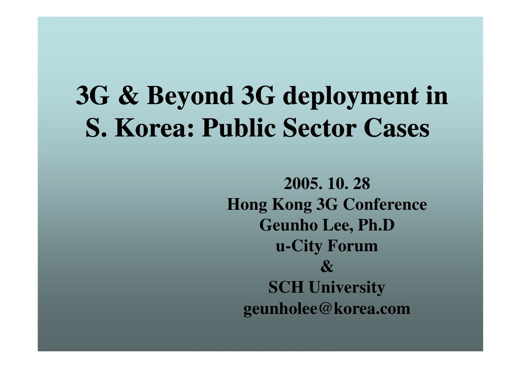 3G & Beyond 3G deployment in  S. Korea: Public Sector Cases                   2005. 10                   2005 10. 28      ...