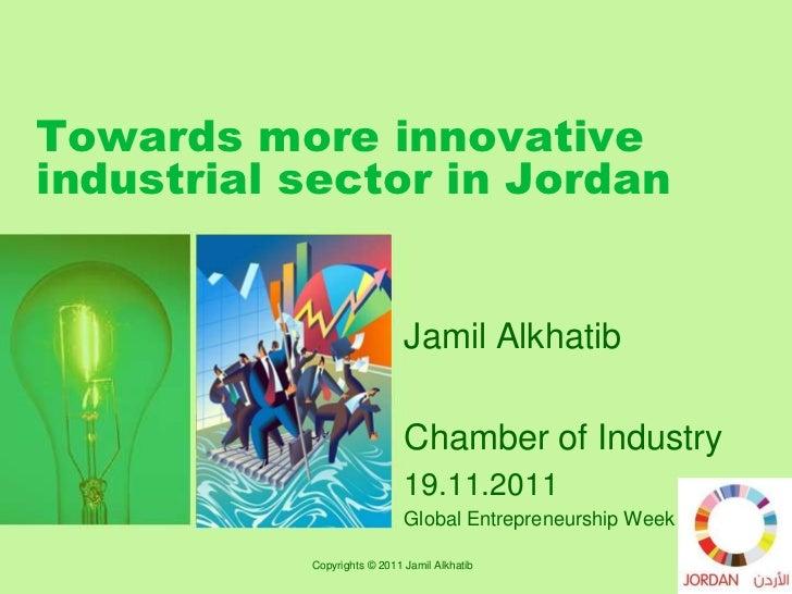 Towards more innovativeindustrial sector in Jordan                             Jamil Alkhatib                             ...