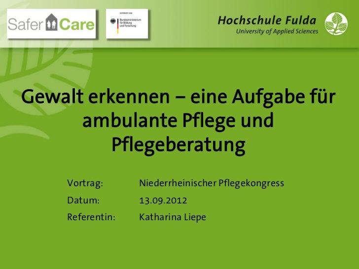 Gewalt erkennen – eine Aufgabe für      ambulante Pflege und          Pflegeberatung    Vortrag:      Niederrheinischer Pf...