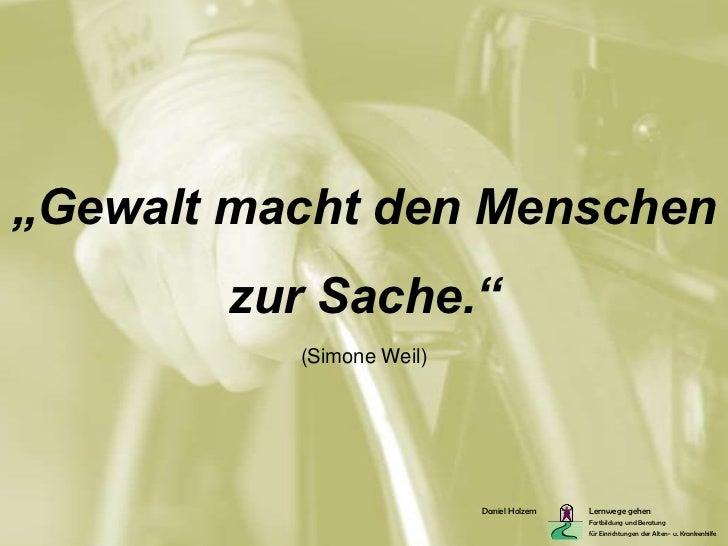 """""""Gewalt macht den Menschen       zur Sache.""""          (Simone Weil)                          Daniel Holzem   Lernwege gehe..."""