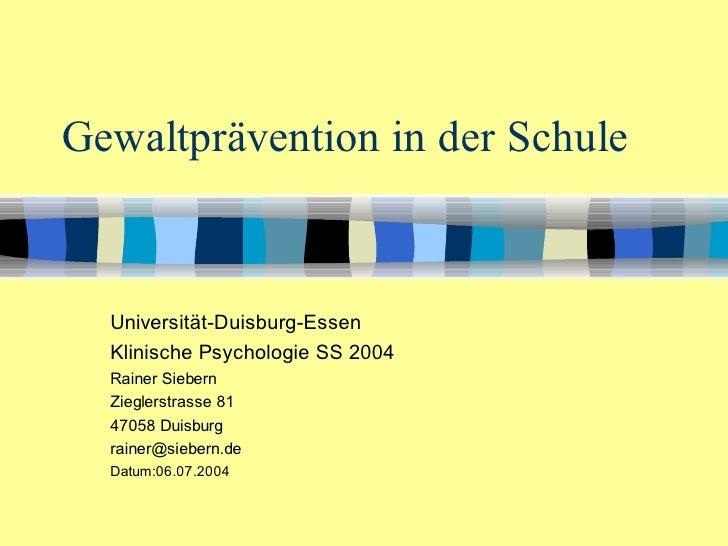 Gewaltprävention in der Schule     Universität-Duisburg-Essen   Klinische Psychologie SS 2004   Rainer Siebern   Zieglerst...
