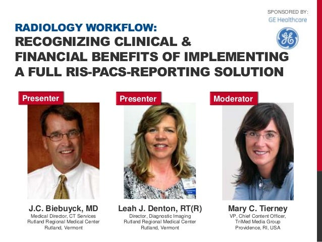 SPONSORED BY:RADIOLOGY WORKFLOW:RECOGNIZING CLINICAL &FINANCIAL BENEFITS OF IMPLEMENTINGA FULL RIS-PACS-REPORTING SOLUTION...
