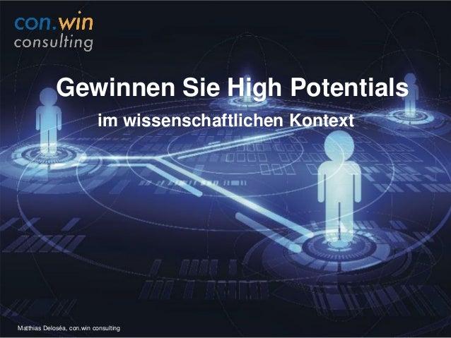 Gewinnen Sie High Potentials im wissenschaftlichen Kontext Matthias Deloséa, con.win consulting