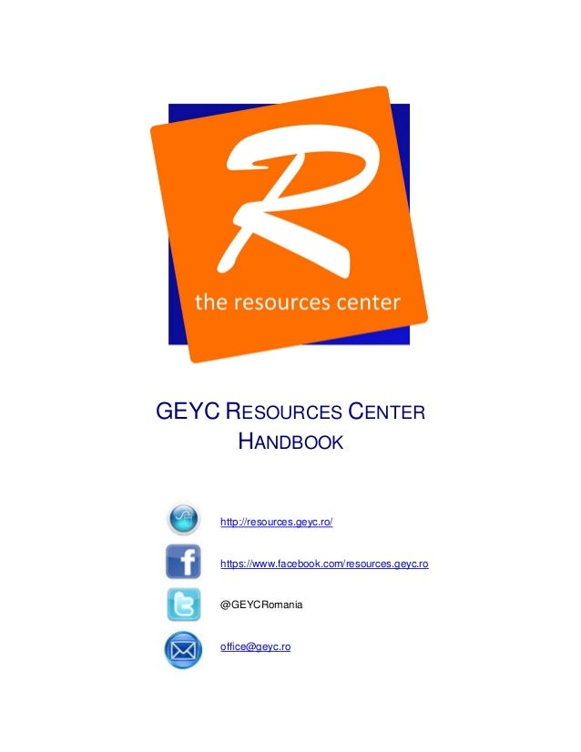 GEYC RESOURCES CENTER HANDBOOK  http://resources.geyc.ro/  https://www.facebook.com/resources.geyc.ro  @GEYCRomania  offic...
