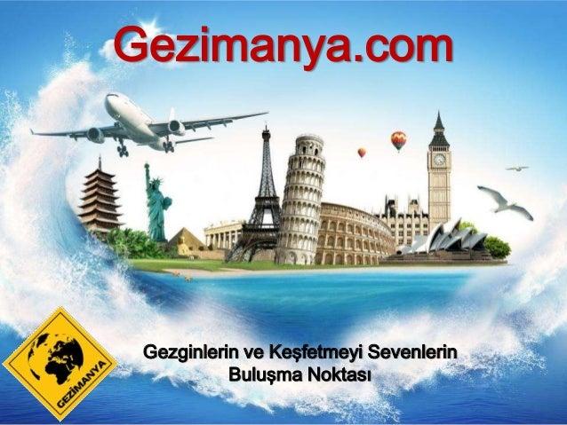 Gezimanya.com  Gezginlerin ve Keşfetmeyi Sevenlerin Buluşma Noktası