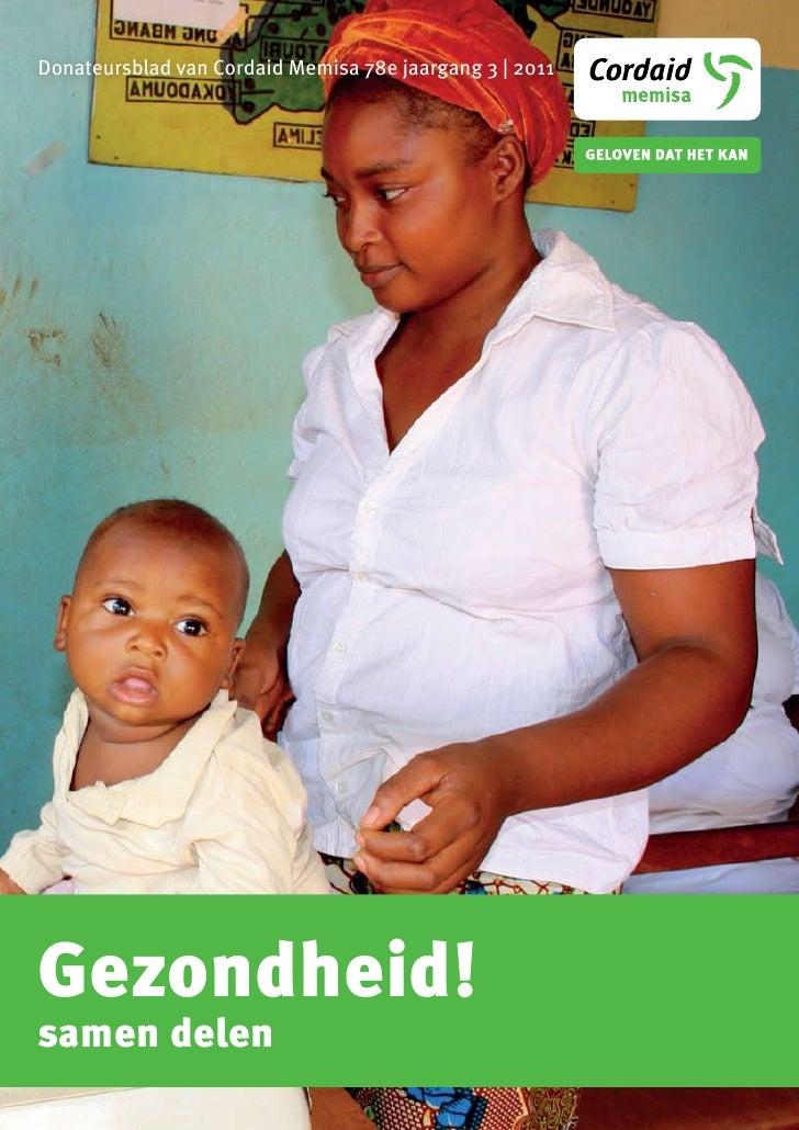 Donateursblad van Cordaid Memisa 78e jaargang 3 | 2011Gezondheid!samen delen