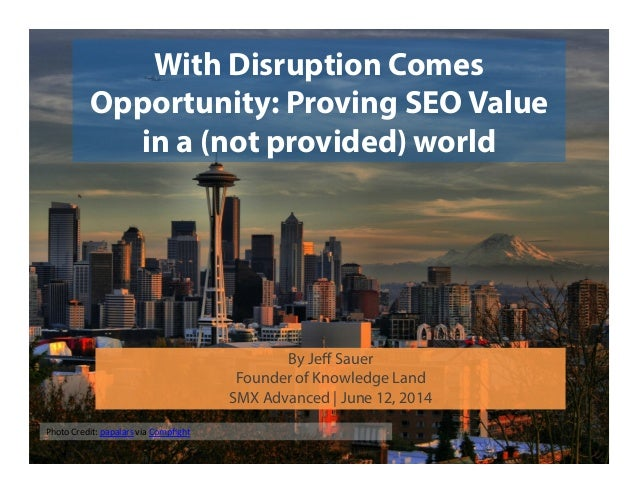 With Disruption Comes Opportunity: Proving SEO Value in a (not provided) world Photo  Credit:  papalars  via  Comp...