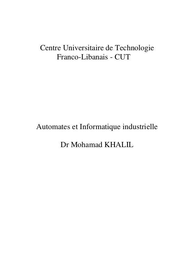 Centre Universitaire de Technologie Franco-Libanais - CUT Automates et Informatique industrielle Dr Mohamad KHALIL