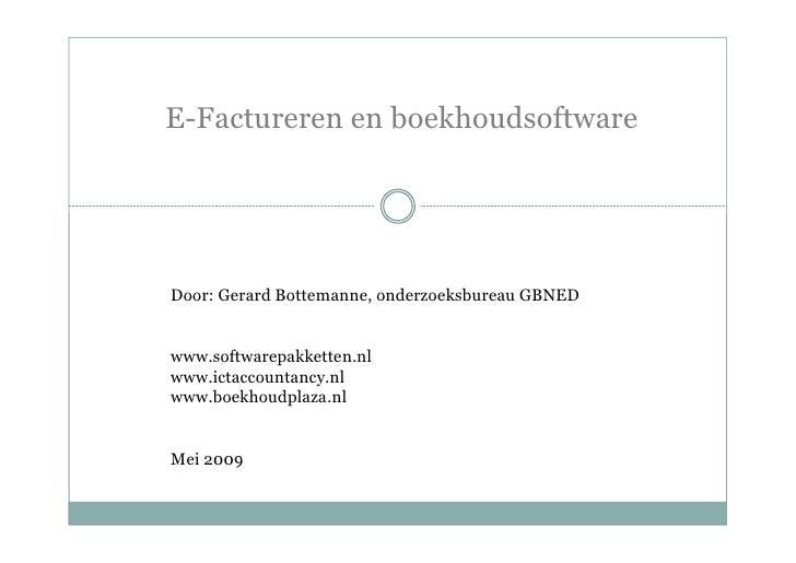 E-Factureren en boekhoudsoftware     Door: Gerard Bottemanne, onderzoeksbureau GBNED   www.softwarepakketten.nl www.ictacc...