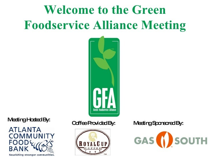 Welcome to the Green Foodservice Alliance Meeting Meeting Sponsored By: Meeting Hosted By: Coffee Provided By: