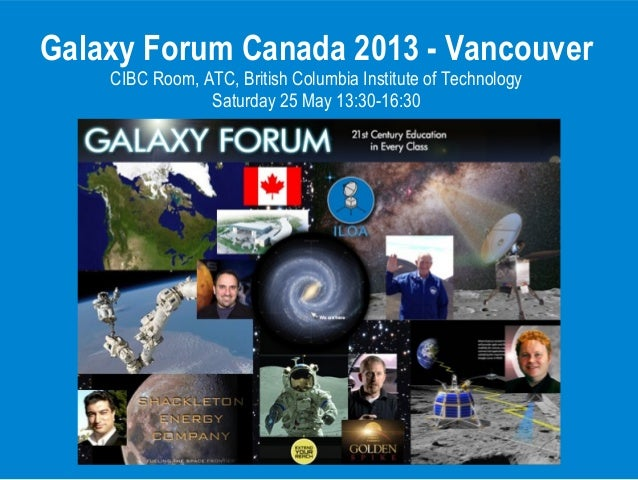 Galaxy Forum Canada 2013 - VancouverCIBC Room, ATC, British Columbia Institute of TechnologySaturday 25 May 13:30-16:30