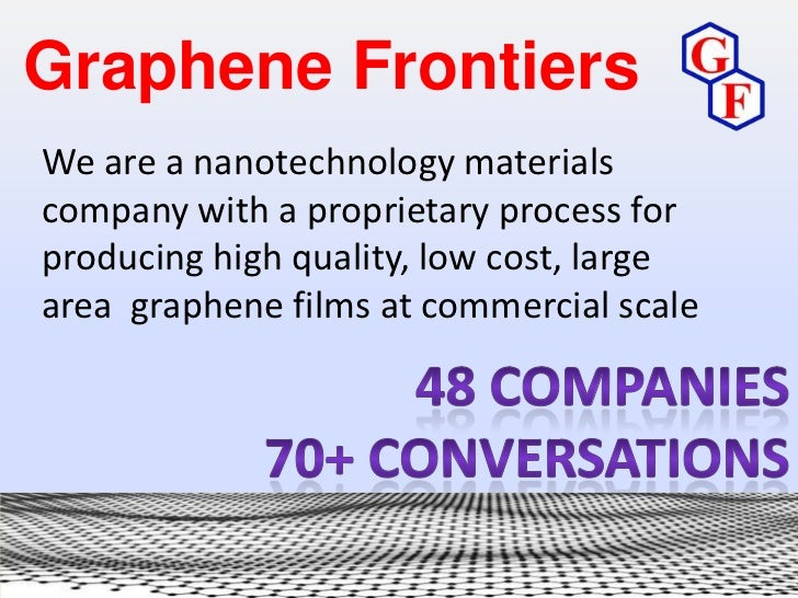 Graphene FrontiersWe are a nanotechnology materialscompany with a proprietary process forproducing high quality, low cost,...