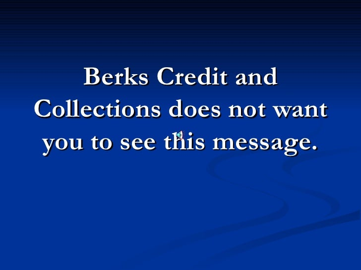 Berks Credit and Collections does not want  you to see this message.