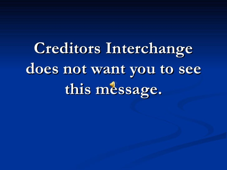 Creditors Interchange does not want you to see      this message.