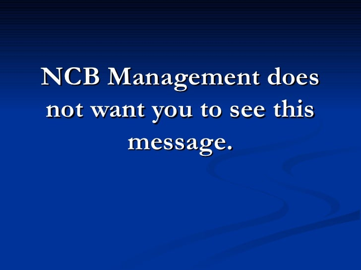 NCB Management does not want you to see this       message.