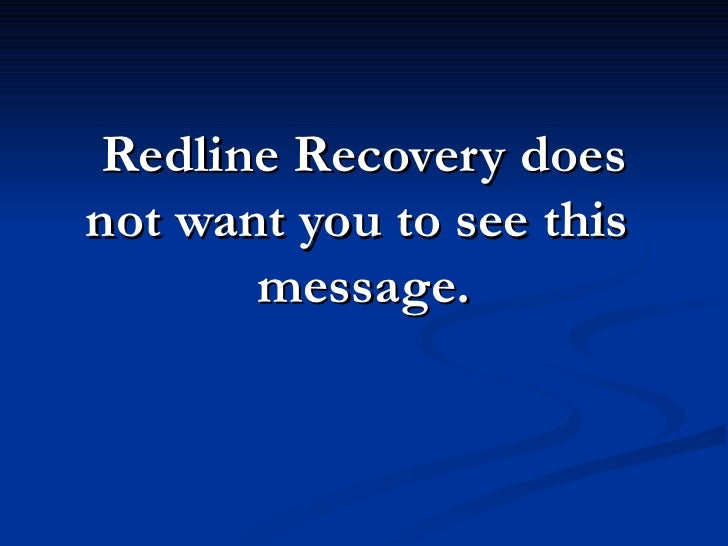 Redline Recovery does not want you to see this        message.
