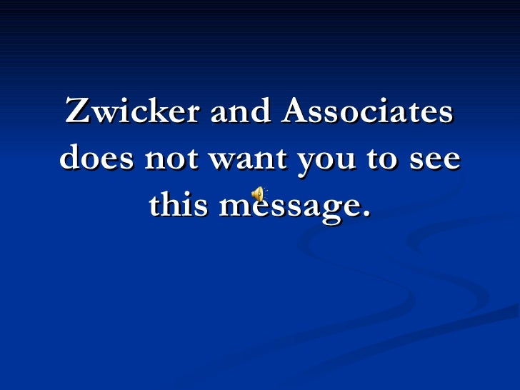 Zwicker and Associates does not want you to see      this message.
