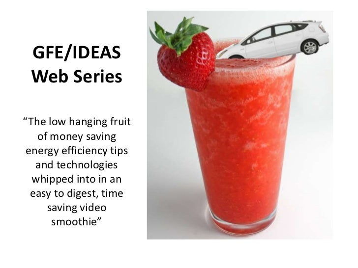"GFE/IDEAS Web Series<br />""The low hanging fruit of money saving energy efficiency tips and technologies whipped into in a..."